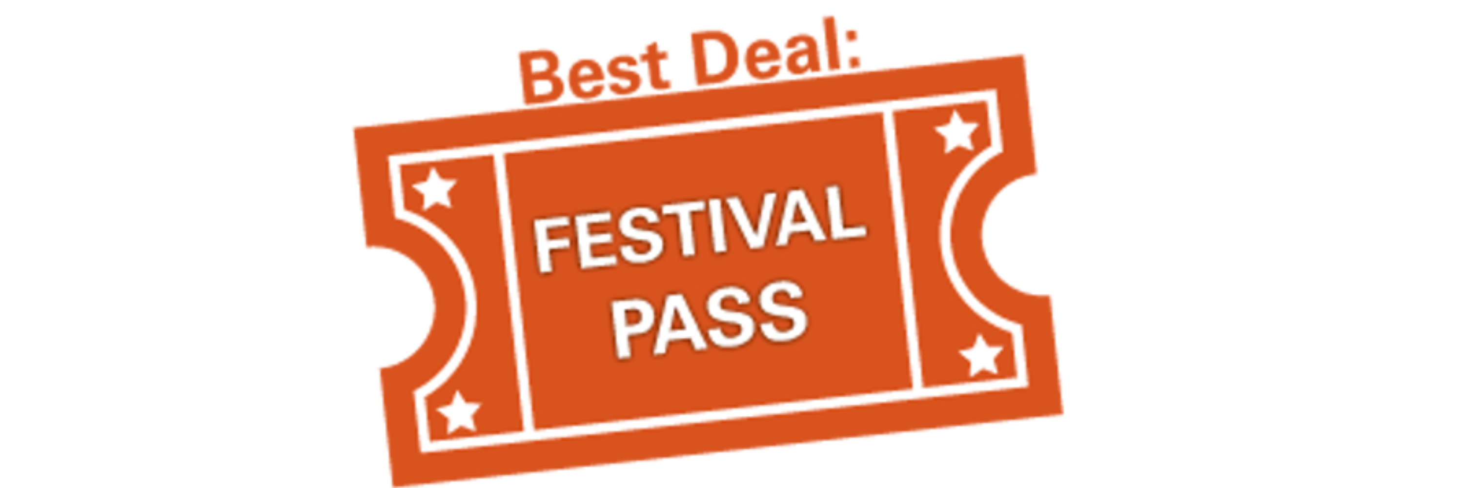 A Festival Pass is your best deal to see the Festival.